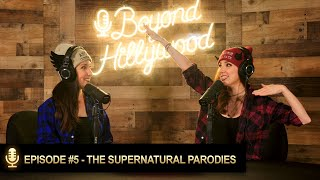 The Supernatural Parodies│Beyond Hillywood® Podcast #5