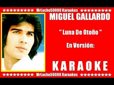 Miguel Gallardo - Luna De Otoño  ( KARAOKE DEMO Nº 01 )