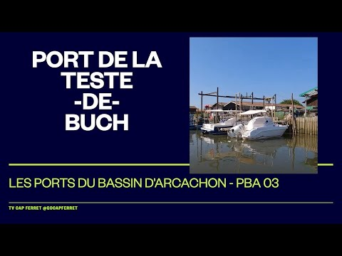 PBA 03  Le Port de La Teste-De-Buch , Visite des Ports du Bassin d'Arcachon depuis le Cap Ferret