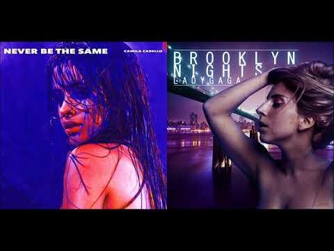 Never Be The Same / Brooklyn Nights - Camila Cabello x Lady Gaga (Mashup!)