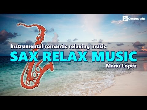 "SAX RELAX ""Instrumental Romantic Relaxing Music"" Manu Lopez Music Sax Collection, Musica de Fondo"