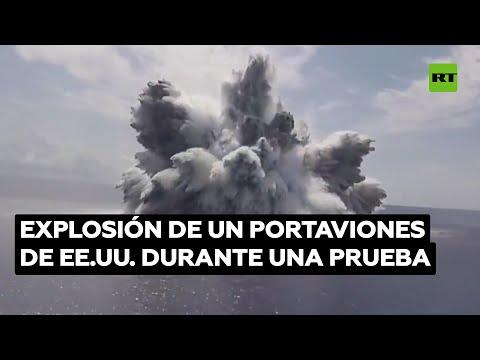 Explosionan una bomba masiva junto a un portaviones de EE.UU. durante una prueba