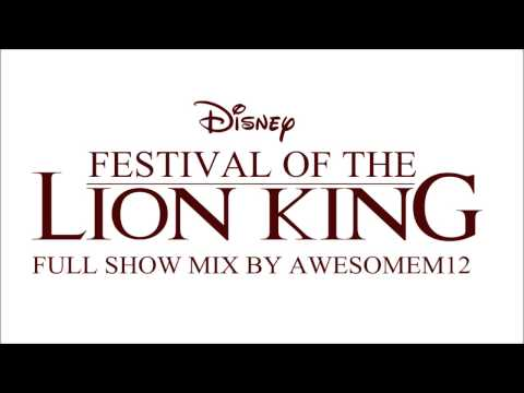 Festival of the Lion King - Full Show Mix by AwesomeM12