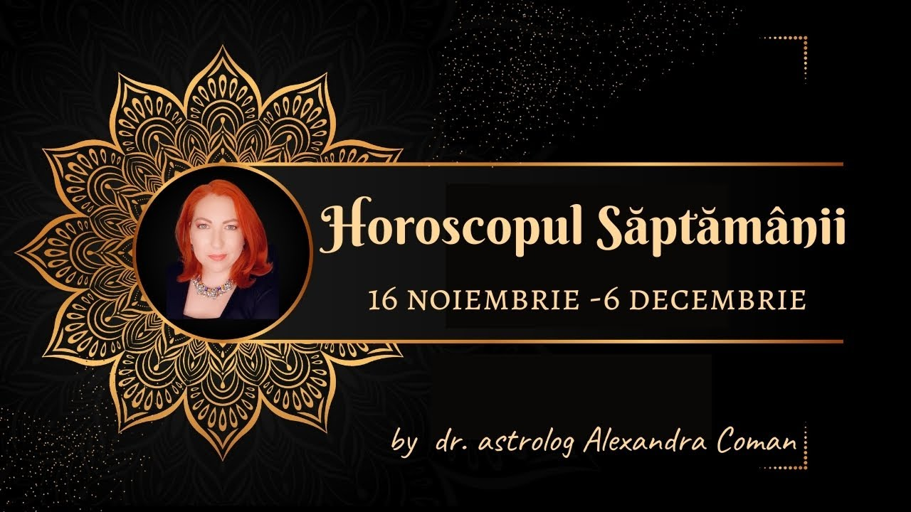 Horoscopul saptamanii 30 Noiembrie - 6 Decembrie
