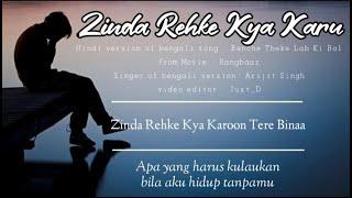 Zinda Rehke Kya Karu - Arjith Singh (lyrics & terjemahan Indonesia)