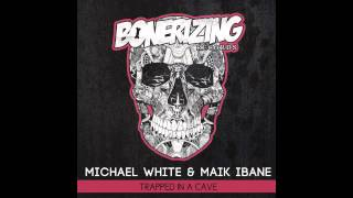 Michael White & Maik Ibane - Trapped In A Cave (Original Mix) Bonerizing Records