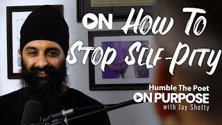 Humble The Poet: ON How To Stop Self Pity   ON Purpose Podcast Ep.10