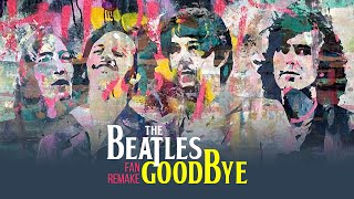 The Beatles - Goodbye (Fan-Made) || 2021