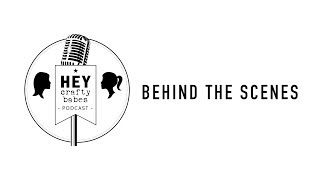 HEY Crafty Babes podcast // behind the scenes