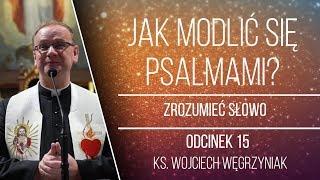 Jak modlić się Psalmami? - Zrozumieć Słowo - Ks. Psalmów - [#15] - ks. Wojciech Węgrzyniak