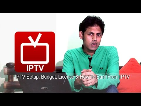 IPTV Setup, Budget, Planning, License & How To Earn From IPTV