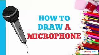 How to Draw a Microphone in a Few Easy Steps: Drawing Tutorial for Kids and Beginners