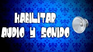 HABILITAR AUDIO Y SONIDO (WINDOWS 7)