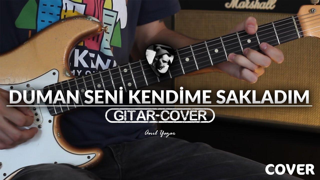 duman-seni-kendime-sakladim-gitar-cover-anil-yazar