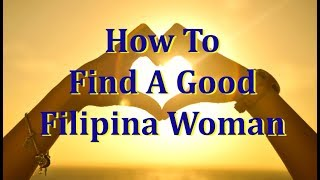 How To Find & Approach A Good, Filipina Woman