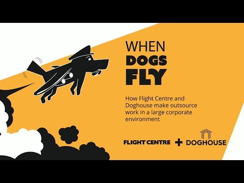 When Dogs Fly - How Flight Centre and Doghouse make outsource work