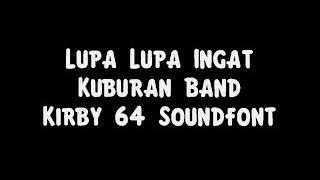 Lupa Lupa Ingat - Kuburan Band (Kirby 64 Soundfont)