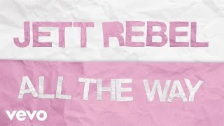 Jett Rebel - All The Way (Official Lyric Video)