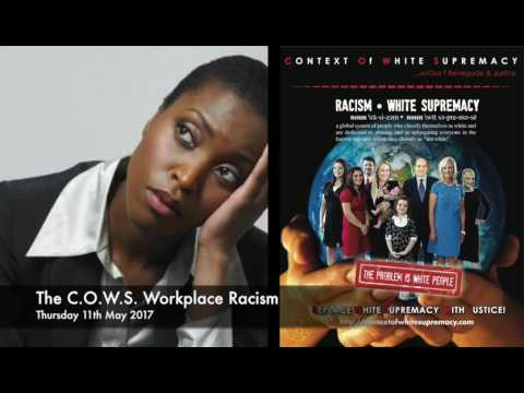 The C.O.W.S  Workplace Racism 11.05.2017