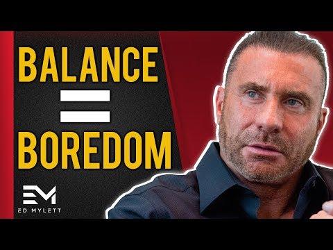 People Who Seek BALANCE Become BORED ! | Ed Mylett