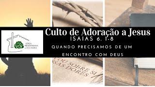 CULTO DE ADORAÇÃO A JESUS - ISAIAS 6.1-8