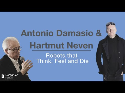 Robots That Think, Feel And Die: Antonio Damasio And Hartmut Neven