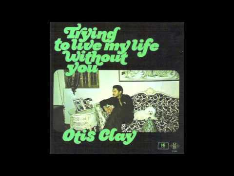 Otis Clay - Trying To Live My Life Without You