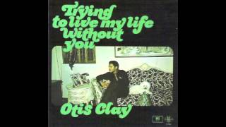 Watch Otis Clay Trying To Live My Life Without You video