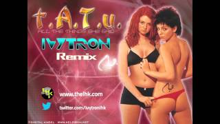 T.A.T.U - All The Things She Said (Ivytron Remix) Free Download in Description!!