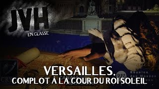 JVH en classe : Versailles, complot à la cour du Roi Soleil