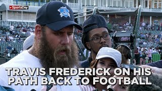 Travis Frederick on his path back to playing football again