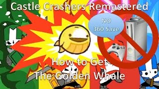 Castle Crashers Remastered - How to get the Golden Whale (Without Transferring 360 Save)