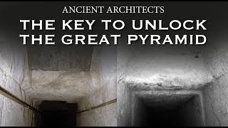 The Key to Unlock the Great Pyramid of Egypt | Ancient Architects