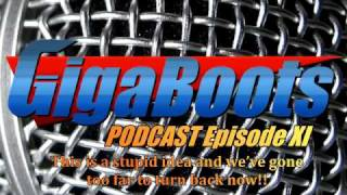 GigaBoots Podcast Episode XI - This is a stupid idea and we've gone to far to turn back now!