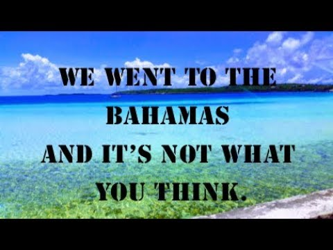 We Went To The Bahamas And It's Not What You Think