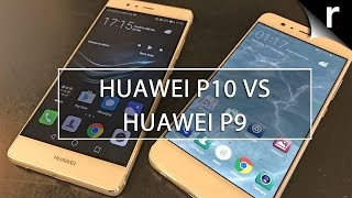Huawei P10 vs P9: Is the P10 worth an upgrade?