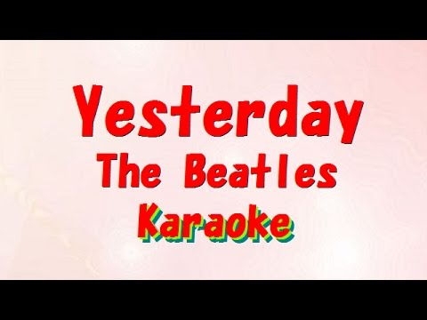 The Beatles Yesterday Please have a worldwide big hit song by karaoke.