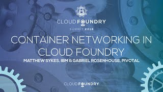Container Networking in Cloud Foundry - Matthew Sykes, IBM & Gabriel Rosenhouse, Pivotal