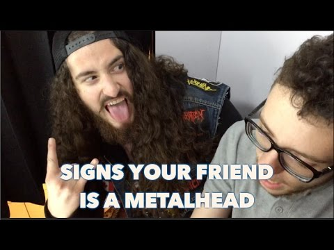 Signs Your Friend Is A Metalhead