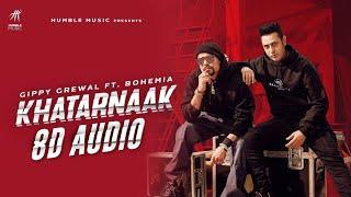 khatarnaak-8d-gippy-grewal-ft-bohemia-desi-crew-bal-deo-new-punjabi-songs-2019