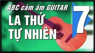 Cảm âm guitar ABC P7 - Cách tìm hợp âm tone la thứ tự nhiên