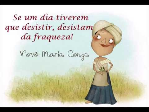 Vovó Maria Conga - Se um dia tiverem que desistir, desistam da Fraqueza.
