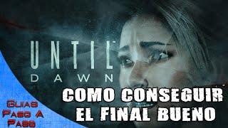 Until Dawn   Final bueno (Todos sobreviven)   Como conseguir el mejor final y el final secreto