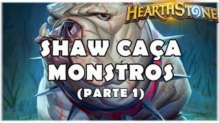 HEARTHSTONE - SHAW CAÇA MONSTROS! (PARTE 1)