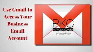 Use Gmail to Access Your Business Email Account