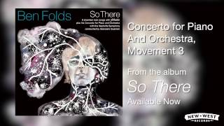Ben Folds - Concerto for Piano and Orchestra, Movement 3 [So There Full Album]