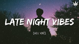 Late night vibes 🌚 Chill Vibes - English Chill Songs - Best Pop R&b Mix #2