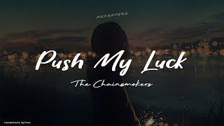 The Chainsmokers - Push My Luck  (Lyrics + Terjemahan)