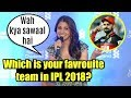 Anushka Sharma FUNNY Reply On Virat Kohli & Her Favrouite In IPL 2018