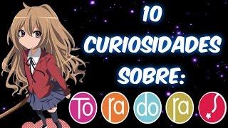 10 Curiosidades Sobre: TORADORA!